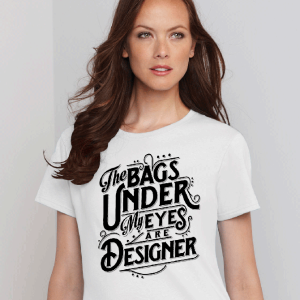 The Bags Under My Eyes Are Designer women's tshirt white